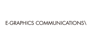 E-GRAPHICS COMMUNICATIONS 株式会社 様